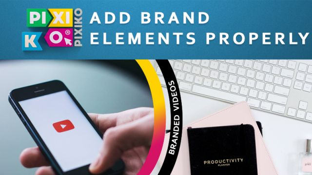 How properly add brand elements to your videos